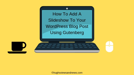 How To Add A Slideshow To Your WordPress Blog Post Using Gutenberg