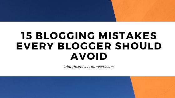 15 Blogging Mistakes Every Blogger Should Avoid