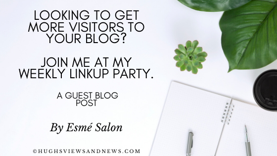 Looking To Get More Visitors To Your Blog? Join Me At My Weekly Linkup Party – A Guest Post By Esmé Salon @EsmeSalon