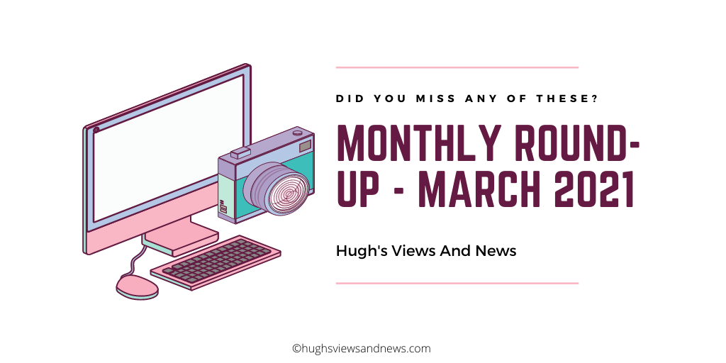 Did You Miss Any Of These? Monthly Round-Up – March 2021