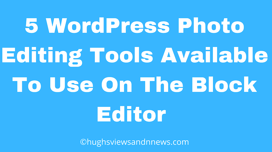 Banner for the blog post 5 WordPress Photo Editing Tools Available To Use On The Block Editor